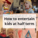 How to entertain kids at half term #halfterm #holidays #schoolbreak #children #activities #kidsactivities