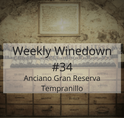 Weekly Winedown #34 Anciano Gran Reserva Tempranillo #wine #redwine #spanishwine #spanishred #tempranillo