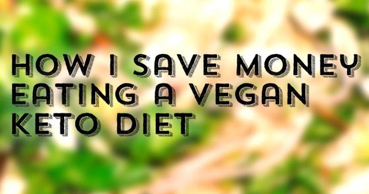 Keto Tips: How I Save Money On A Vegan Keto Diet