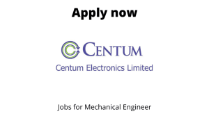 Centum Electronics Hiring | Mechanical Design Engineer | Bachelor's degree in Mechanical Engineering |