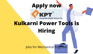 Kulkarni Power Tools is Hiring | Production Supervisor | Diploma/ BE/ BTech in Mechanical Engineering |
