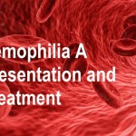 Hemophilia A Causes, Presentation and Treatment