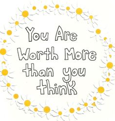 You are worth more than you think.