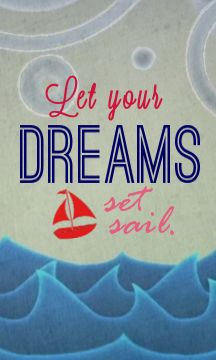 Let your dreams set sail~