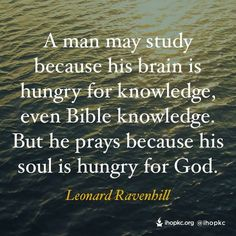 Lord we hunger & thirst for your righteousness. The more I spend time with you, praying & reading your word, following you - the more I want to know you more! Only He can fill the void in our hearts...