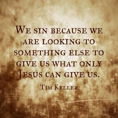 Tim Keller quote.Only Jesus can satisfy. All the other things in this world leave us empty and disappointed, but Jesus can satisfy us to the fullest.