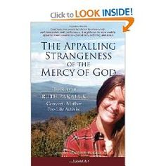The Appalling Strangeness and Mercy of god- about a mother of seven, Harvard grad, Catholic convert, and pro-life advocate.  She lived a full, holy life, and died at age 41 from breast cancer.