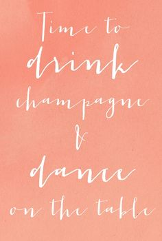 Time to drink champagne and dance on the table! #party #quote