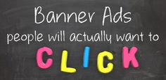 Banner Ads, People Will Want to Click - A Quick Design Guide