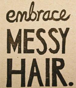 Embrace Messy Hair.