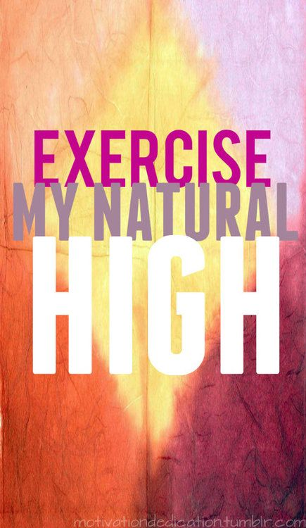 Exercise = my natural high