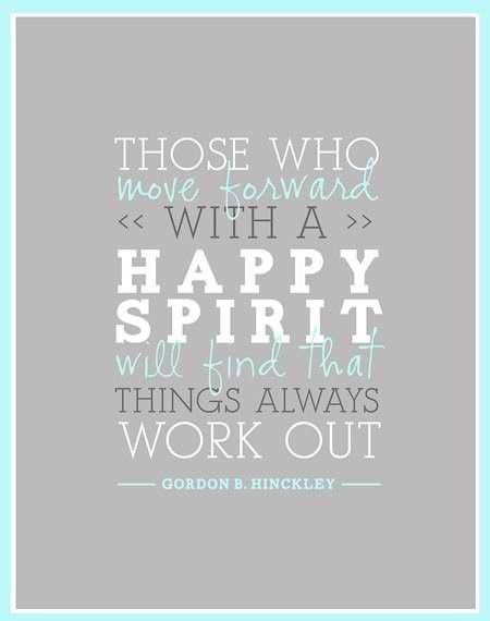 """""""Those who move forward with a happy spirit will find that things always work out""""- yes, so true! :)"""