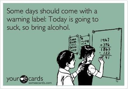 Vodka take me away!!!! Some days should come with warning labels: Today is going to suck, so bring alcohol.