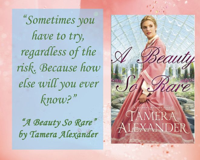 "Favorite Quote 1 from ""A Beauty So Rare"" by (@Tamera Alexander) Tamera Alexander. Bethany House Publishers."