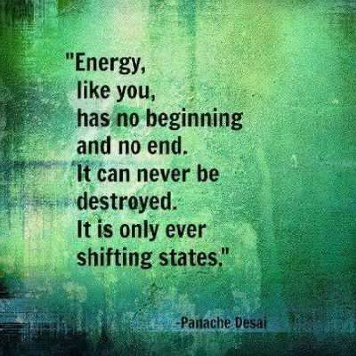 Energy has no beginning and no end- scientifically speaking; this is why reincarnation makes perfect sense.