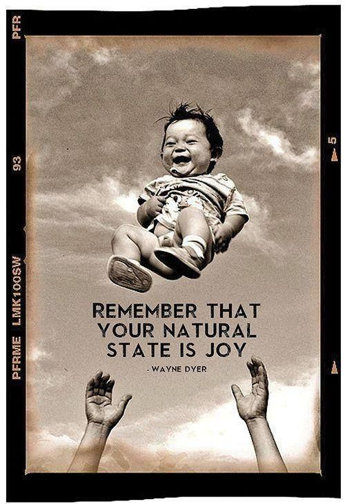 """""""Remember that your natural state is Joy""""  Wayne Dyer    But it helps to have trusted loving hands around to catch you..."""