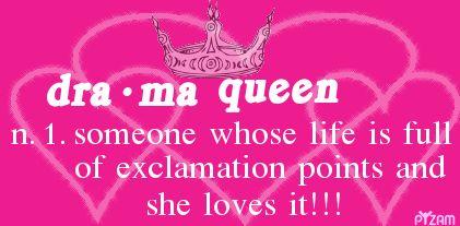 Drama Queen !!!!!!!!!!!!!!!!!!!!