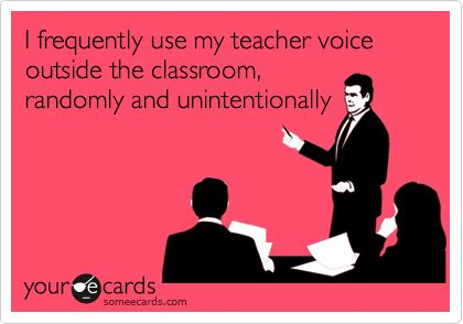 How often do you use your teacher voice randomly or unintentionally? It happens to the best of us :)