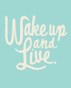 Wake up and live #motivation #inspiration