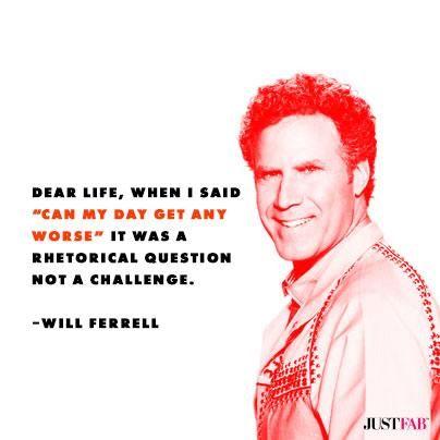 """Dear Life, ...it was a rhetorical question..."" -Will Ferrell #quote"