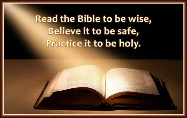 READ THE BIBLE TO BE WISE BELIEVE THE BIBLE TO BE SAFE PRACTICE THE BIBLE TO BE HOLY