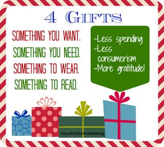 "4 Gifts for Christmas. ""Something you want, something you need, something to wear, and something to read."""