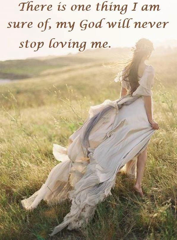 God will never stop loving me.