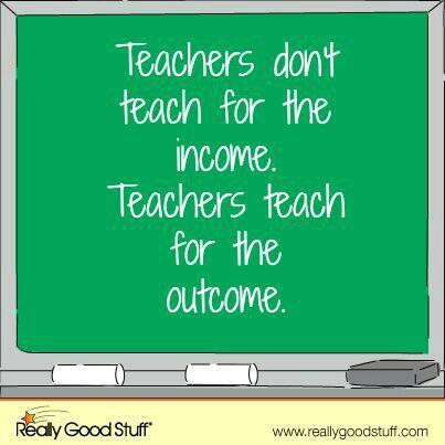 So true,, for my sisters who teach...xoxo