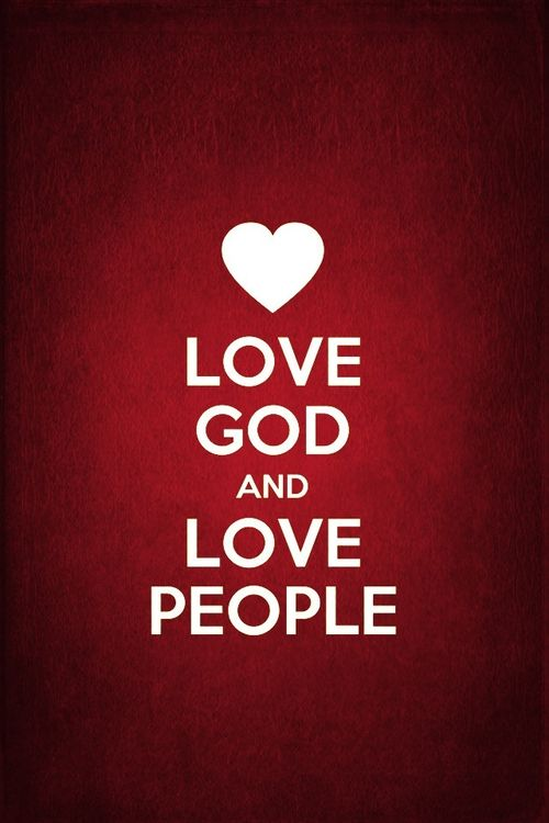 Love God and Love People - These are the two greatest commandments. (Does not mean that you condone bad actions, you are to just love as Christ Jesus has loved us, and God loves Jesus)