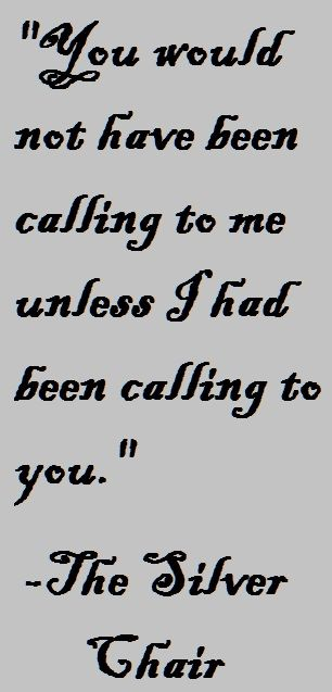 """You would not have been calling to Me unless I had been calling to you."""
