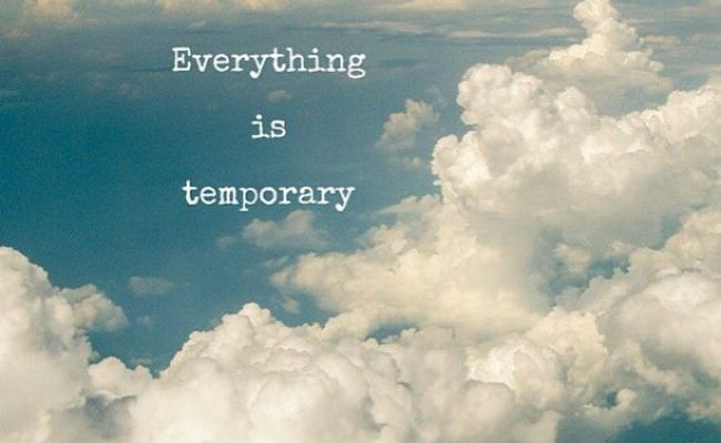 Everything Is Temporary Quotes Quotesgram