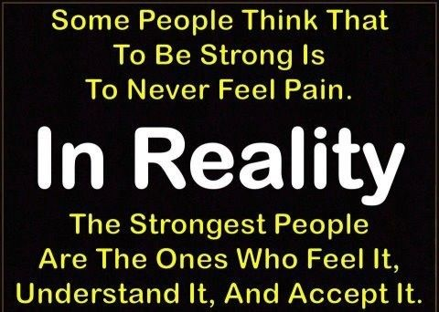 Some People Think That To Be Strong Is To Never Feel Pain.