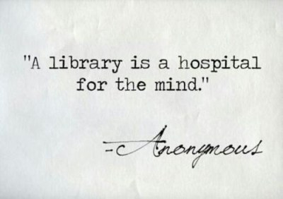 """A library is a hospital for the mind."""