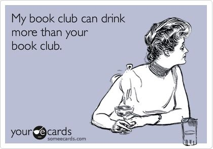 My book club can drink more than your book club.  (Article - 5 Tips for a Successful Book Club)