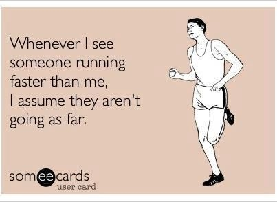 http://the17thman.typepad.com/joels_random_stuff/2012/08/when-i-see-someone-running-faster-than-me-i-assume-they-arent-going-as-far.html