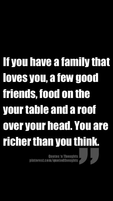 Love this!!<<< whenever you feel poor just remember all the things you have that money can't buy :)