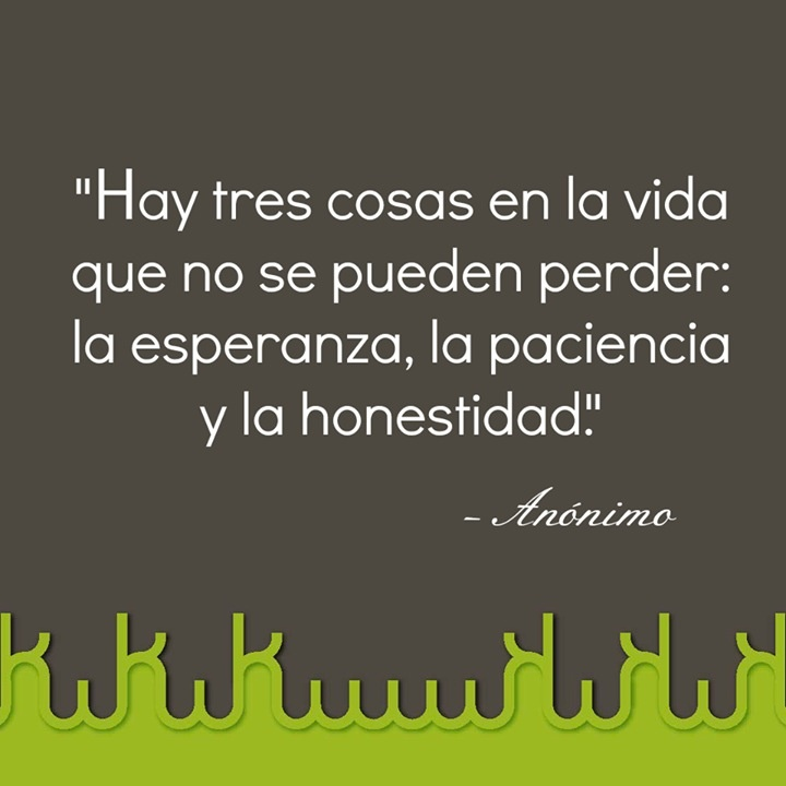 """""""Hay 3 cosas en la vida que no se pueden perder: la esperanza, la paciencia y la honestidad"""" #FraseDelDia #Motivacion"""