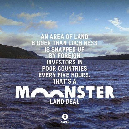 An area of land bigger than Loch Ness is snapped up by foreign investors in poor countries every five hours. That's a monster land deal! http://www.oxfam.org.uk/scotland/blog/2012/12/forth-bridge-land-grab