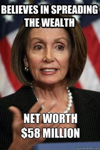....EXCEPT hers of course!!   Simply Can't Stand Nancy Pelosi -- tired of that constant surprised look.