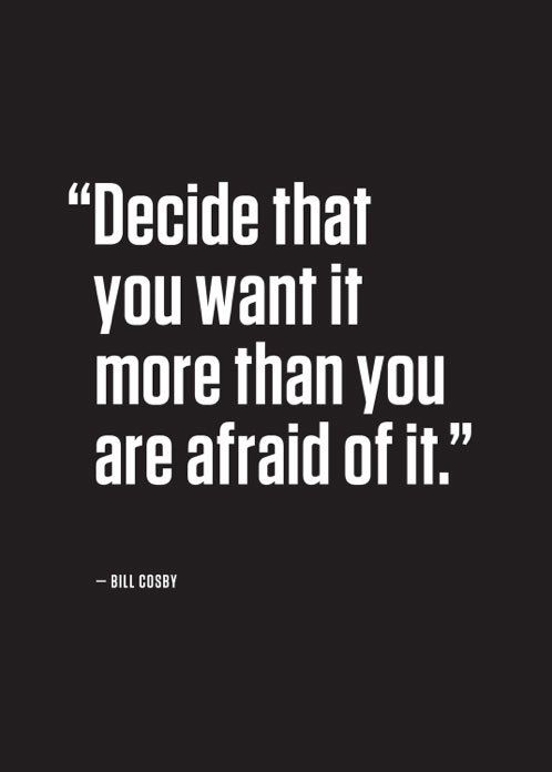 Decide that you want it...