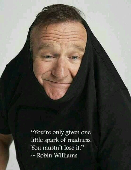 """You're only given one little spark of madness. You mustn't lost it."" - Robin Williams  #quotes"