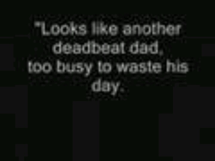 Deadbeat Dad Quotes From Son QuotesGram