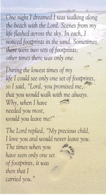 """this is my favorite poem in the world. i read it every night before i go to sleep and every morning when i wake up. i also carry it in my wallet. i want to get footprints tattooed on my foot with the words """"i carry you""""."""