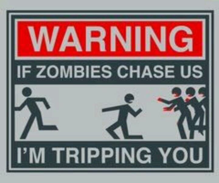 Zombie humor: Duh, they always try to trip you up!