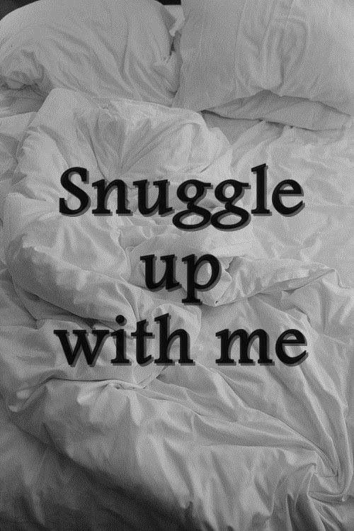 Snuggle Up With Me  Quotes On Life  Pinterest