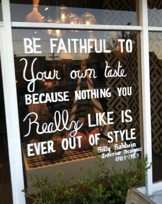 Be faithful to your own taste because nothing you really like is ever out of style. ~Billy Baldwin quote