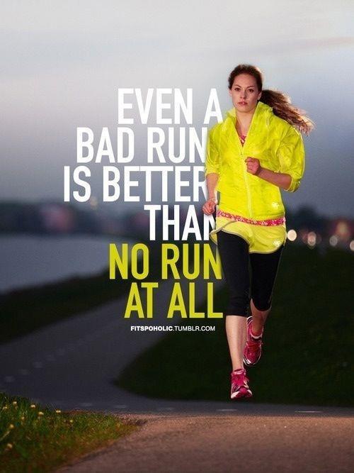 Onthouden: een slecht rondje hardlopen is beter dan geen rondje hardlopen.