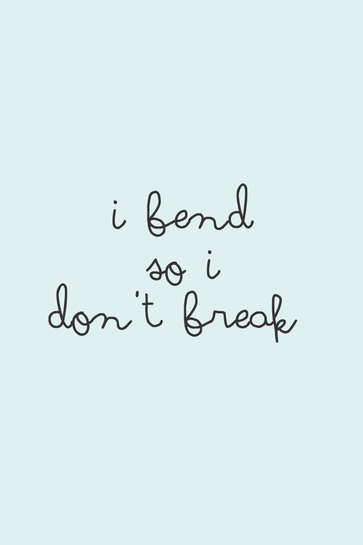 I bend so I don't break - physical and mental #yoga #quote