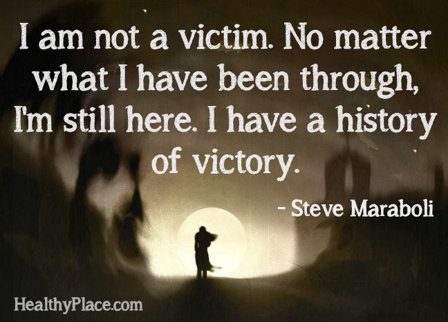 "Mental health stigma quote: ""I am not a victim. No matter what I have been through, I'm still here. I have a history of victory.""    www.HealthyPlace.com"