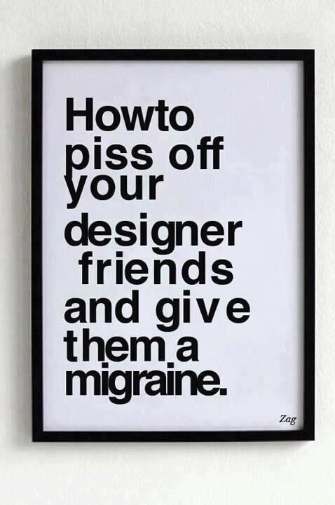 How to piss designers off